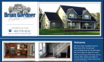 Brian Gardner has been building homes for over 25 years. They will make your experience smooth and rewarding.